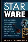 Star Ware : The Amateur Astronomer's Ultimate Guide to Choosing, Buying, and...