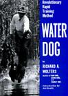 Water Dog  Revolutionary Rapid Training Method by Richard A Wolters