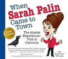 When Sarah Palin Came to Town The Alaska Experience Told in Cartoons