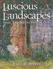 Luscious Landscapes  Simple Techniques for Dynamic Quilts by Joyce R Becker