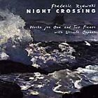 NEW - Night Crossing: Works for 1 & 2 Pianos by Rzewski; Oppens