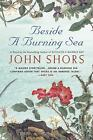 Beside a Burning Sea by Shors, John