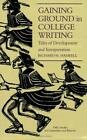 Gaining Ground in College Writing  Tales of Development and Interpretation