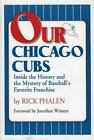 Our Chicago Cubs Inside the History and the Mystery of Baseballs Favorite