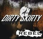 DIRTY SKIRTY - REBEL NEW CD