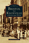 Bristol to Knoxville A Postcard Tour Images of America TN