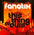FANATIX - THIS THING OF OURS NEW CD