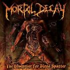 MORTAL DECAY - THE BLUEPRINT FOR BLOOD SPLATTER * NEW CD