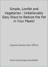 Simple Lowfat and Vegetarian  Unbelievably Easy Ways to Reduce the Fat in