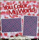 YOU COLOR MY WORLD Basic Premade Scrapbook Page 12x12 Layout for Album ACC 1128