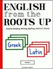 English from the Roots Up Vol 1 Help for Reading Writing Spelling and S