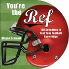 You're the Ref: 156 Scenarios to Test Your Football Knowledge by Stewart, Wayne