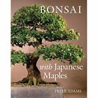 Bonsai with Japanese Maples Peter Adams