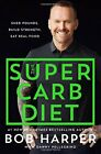Super Carb Diet  Shed Pounds Build Strength Eat Real Food Bob Harper NEW