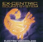 EX-CENTRIC SOUND SYSTEM - ELECTRIC VOODOOLAND NEW CD