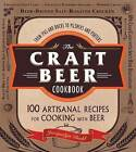 NEW The Craft Beer Cookbook : From IPAs and Bocks to Pilsners and Porters, 100