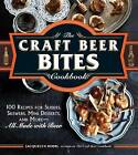 NEW The Craft Beer Bites Cookbook : 100 Recipes for Sliders, Skewers, Mini Dess