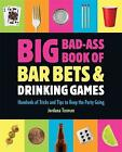 NEW Big Bad-Ass Book of Bar Bets and Drinking Games : Hundreds of Tricks and Ti