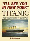 I'll See You in New York: Titanic, the Courage of a Survivor by Haisman, David