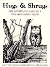 Hugs and Shrugs : The Continuing Saga of a Tiny Owl Named Squib by Larry Shles