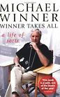 Winner Takes All : A Life of Sorts by Michael Winner