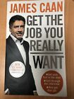 Get the Job You Really Want by James Caan signed by author