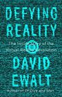 Defying Reality: The Inside Story of the Virtual Reality Revolution by Ewalt,…