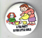 anti Michele Bachmann pin TEA PARTY is for Little Girls