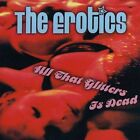 THE EROTICS - ALL THAT GLITTERS IS DEAD NEW CD