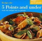 Weight Watchers Recipes for 5 Points and Under Over 40 Recipes Low in Points