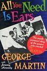 All You Need Is Ears The inside personal story of the genius who created The