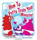 How to Potty Train Your Monster  (NoDust) by Kelly DiPucchio