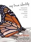 My True Identity  Become the person God created you to Be by Harriet Sleigh