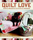 Quilt Love  Simple Quilts to Stitch and Treasure by Cassandra Ellis