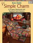 Simple Charm  12 Scrappy Patchwork and Applique Quilt Patterns by Kim Diehl