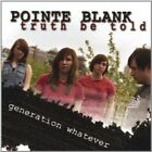POINTE BLANK - TRUTH BE TOLD (GENERATION WHATEVER) * NEW CD