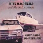 Gravel Roads & Skyscrapers - Mike Macdonald & the Widow Maker - EACH CD $2 BUY A