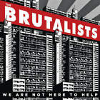 The Brutalists - We Are Not Here To Help CD NEW