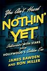 You Aint Heard Nothin Yet Interviews with Stars from Hollywoods Golden Era