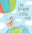 Be Brave Little One by Marianne Richmond