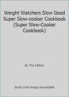 Weight Watchers Slow Good Super Slow cooker Cookbook Super Slow Cooker