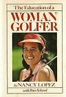 The Education of a Woman Golfer by Nancy L?pez; Peter Schwed