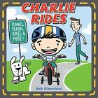 Charlie Rides : Planes, Trains, Bikes, and More! by Bob Bianchini