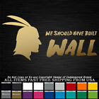 Native American We Should Have Built Wall sticker decal