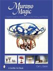 Murano Magic Complete Guide to Venetian Glass Its History and Artists Schi