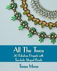 All the Twos 30 Fabulous Projects with Two hole Shaped Beads by Morse Teres