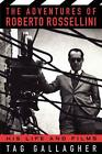 The Adventures Of Roberto Rossellini His Life And Films by Tag Gallagher Paperb