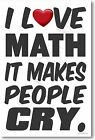 I Love Math It Makes People Cry NEW Humorous Classroom Math Poster