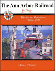 The ANN ARBOR Railroad in Color: History and Operations 1869 to 1976 (MICHIGAN)