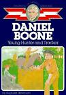 Daniel Boone Young Hunter and Tracker Childhood of Famous Americans